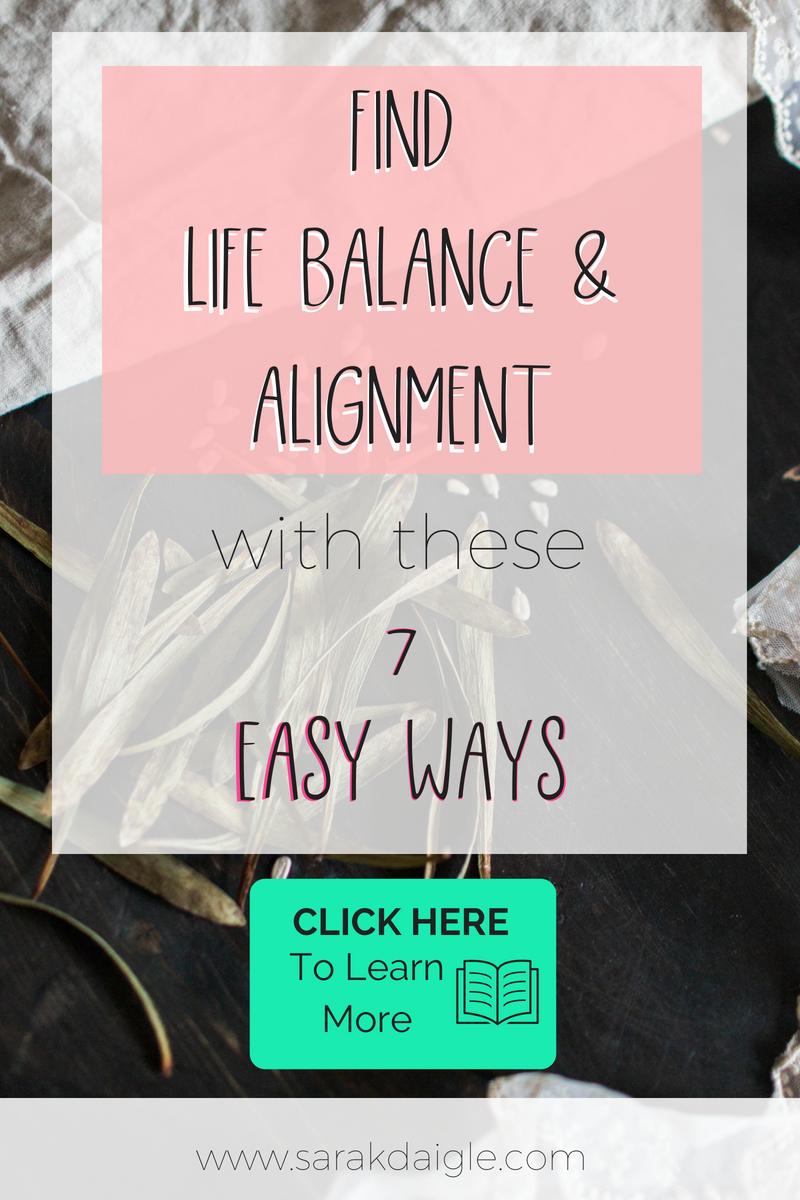 Copy of Get Life Balance & Alignment with these 7 tips.