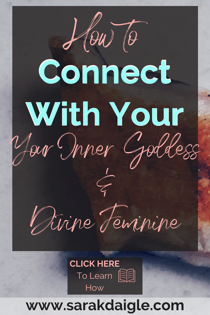 How to Connect To Your Inner Goddess and Divine Feminine