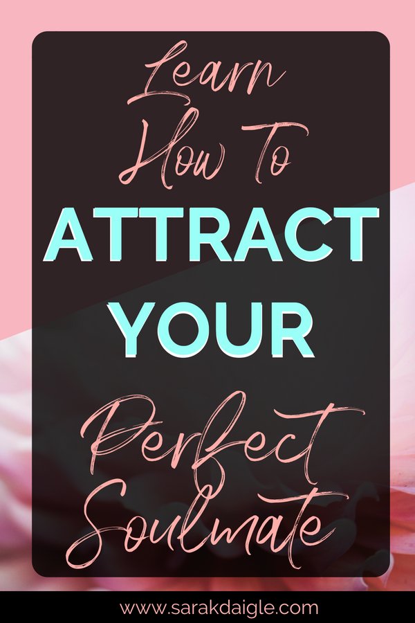 Learn How To Attract Your Perfect Soulmate