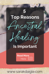 Top 5 Reasons why Ancestral Healing is Important Work