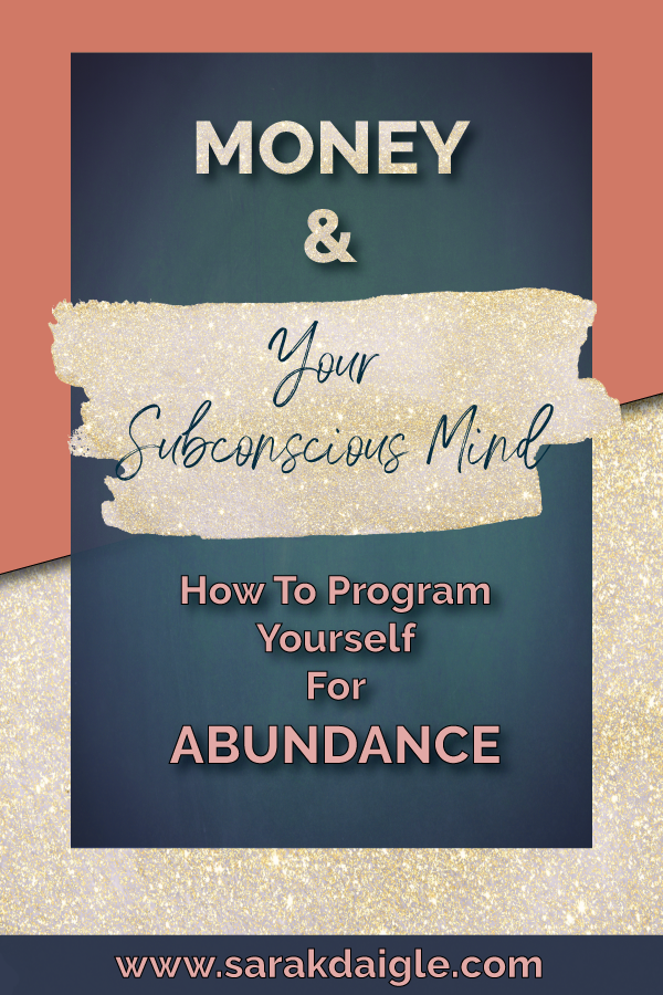 Money and Your Subconscious Mind How to Program Yourself For Abundance