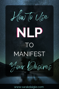 How to Use NLP To Manifest Your Desires